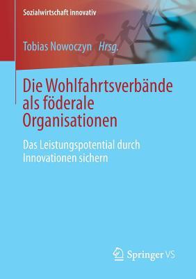 Die Wohlfahrtsverbande ALS Foderale Organisationen: Das Leistungspotential Durch Innovationen Sichern - Nowoczyn, Tobias (Editor)