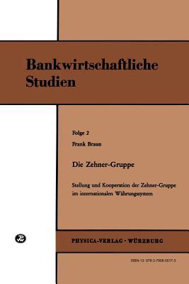 Die Zehner-Gruppe: Stellung Und Kooperation Der Zehner-Gruppe Im Internationalen Wahrungssystem (Bankwirtschaftliche Studien, Folge 2) - Braun, Frank