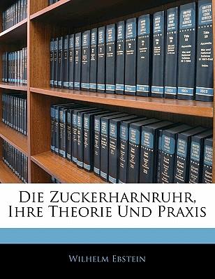 Die Zuckerharnruhr, Ihre Theorie Und Praxis - Ebstein, Wilhelm