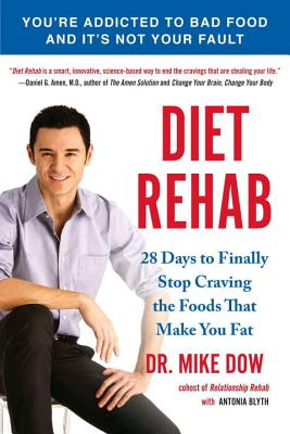 Diet Rehab: 28 Days to Finally Stop Craving the Foods That Make You Fat - Dow, Mike, Dr., and Blyth, Antonia