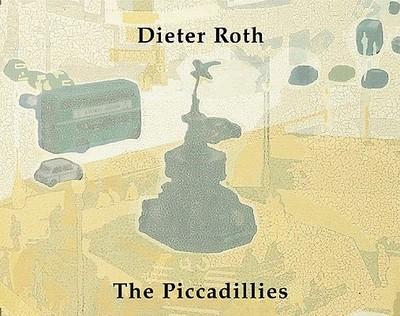 Dieter Roth: The Piccadillies - Chakra, Narisa (Editor), and Hamilton, Richard (Photographer), and Mayer, Hansjorg (Photographer)