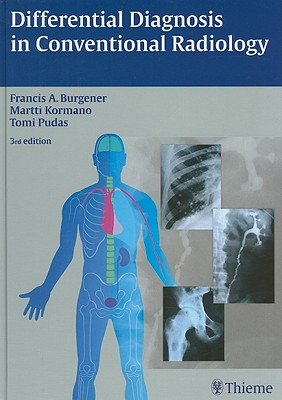 Differential Diagnosis in Conventional Radiology - Burgener, Francis A, and Kormano, Martti, and Pudas, Tomi
