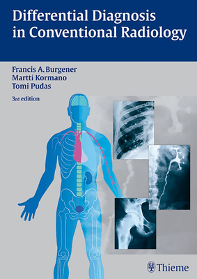 Differential Diagnosis in Conventional Radiology - Burgener, Francis A., and Kormano, Martti, and Pudas, Tomi