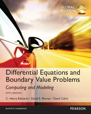 Differential Equations and Boundary Value Problems: Computing and Modeling - Edwards, C. Henry, and Calvis, David T., and Penney, David E.