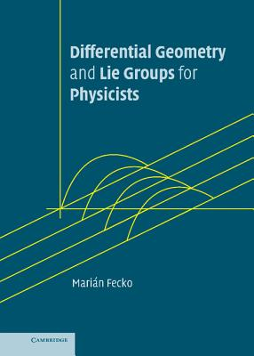 Differential Geometry and Lie Groups for Physicists - Fecko, Marian