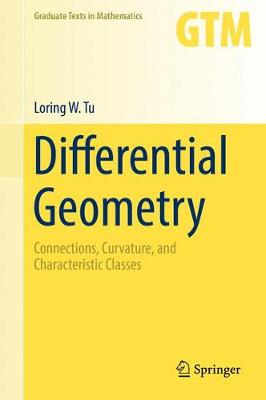 Differential Geometry: Connections, Curvature, and Characteristic Classes - Tu, Loring W