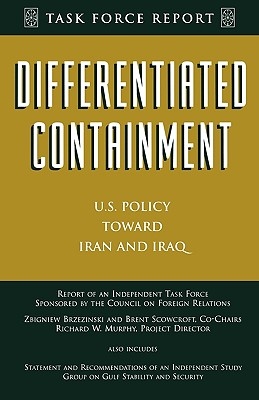 Differentiated Containment: U.S. Policy Toward Iran and Iraq - Scowcroft, Brent, Professor (Editor), and Murphy, Richard (Editor), and Brzezinski, Zbigniew K (Editor)
