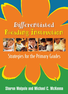 Differentiated Reading Instruction: Strategies for the Primary Grades - Walpole, Sharon, PhD, and McKenna, Michael C, PhD