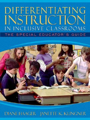 Differentiating Instruction in Inclusive Classrooms: The Special Educator's Guide - Haager, Diane, and Klingner, Janette K, PhD, and Klingner, Jeanette K