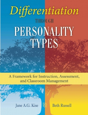 Differentiation Through Personality Types: A Framework for Instruction, Assessment, and Classroom Management - Kise, Jane A G