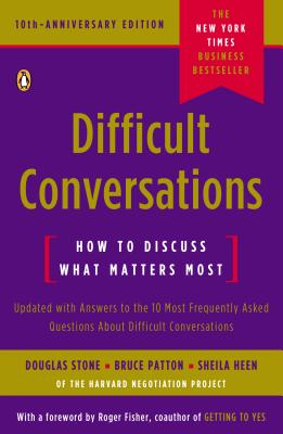 Difficult Conversations: How to Discuss What Matters Most - Stone, Douglas, and Patton, Bruce, and Heen, Sheila