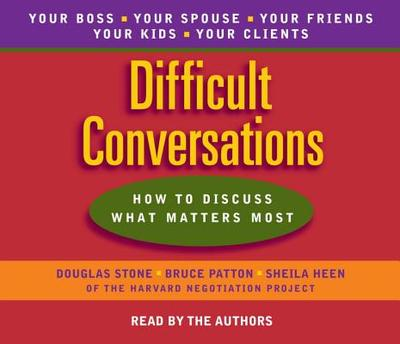 Difficult Conversations: How to Discuss What Matters Most - Stone, Douglas, and Stone, Douglas (Read by)