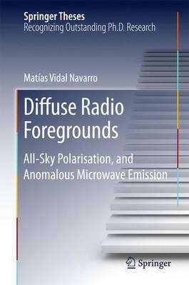 Diffuse Radio Foregrounds 2016: All-Sky Polarisation, and Anomalous Microwave Emission - Vidal Navarro, Matias