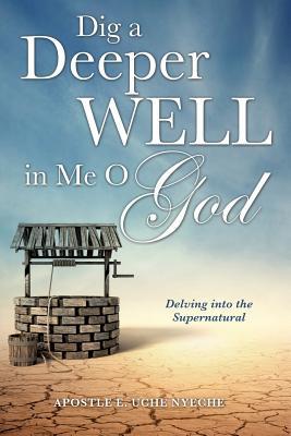 Dig a Deeper Well in Me O God - Uche Nyeche, Apostle E