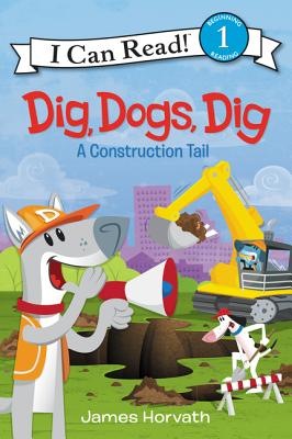Dig, Dogs, Dig: A Construction Tail - Horvath, James, (Ca
