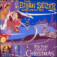Dig That Crazy Christmas - The Brian Setzer Orchestra