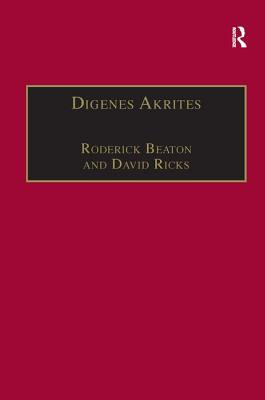 Digenes Akrites: New Approaches to Byzantine Heroic Poetry - Ricks, David, and Beaton, Roderick
