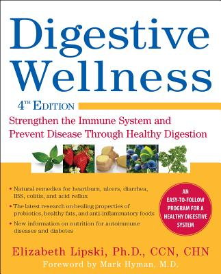 Digestive Wellness: Strengthen the Immune System and Prevent Disease Through Healthy Digestion, Fourth Edition - Lipski, Elizabeth