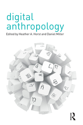 Digital Anthropology - Horst, Heather A (Editor), and Miller, Daniel (Editor)