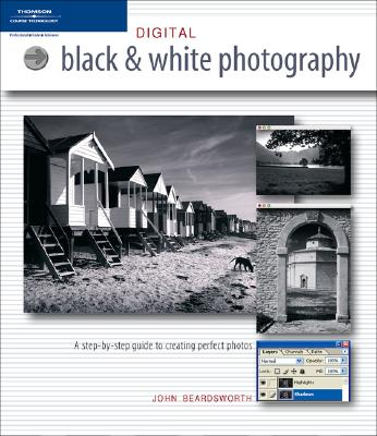 Digital Black & White Photography - Beardsworth, John