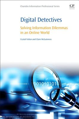 Digital Detectives: Solving Information Dilemmas in an Online World - Fulton, Crystal, and McGuinness, Claire