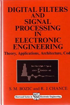 Digital Filters and Signal Processing in Electronic Engineering: Theory, Applications, Architecture, Code - Bozic, S M, and Chance, R J