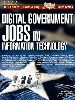 Digital Government Jobs in Information Technology: U.S. Federal - State & City - Info Tech Employment (Editor)