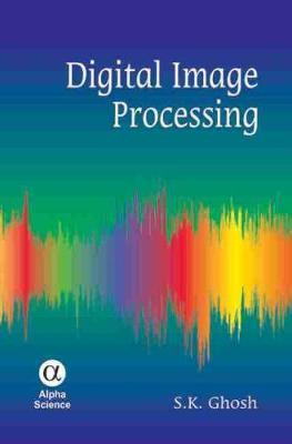 Digital Image Processing - Ghosh, S. K.
