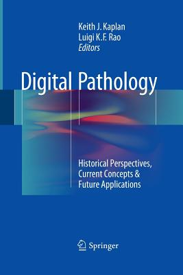 Digital Pathology: Historical Perspectives, Current Concepts & Future Applications - Kaplan, Keith J (Editor), and Rao, Luigi K F (Editor)