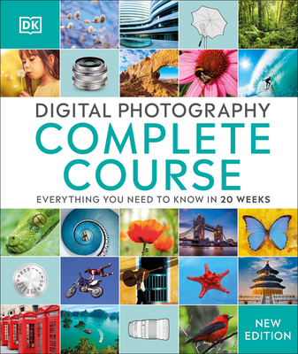 Digital Photography Complete Course: Learn Everything You Need to Know in 20 Weeks - DK