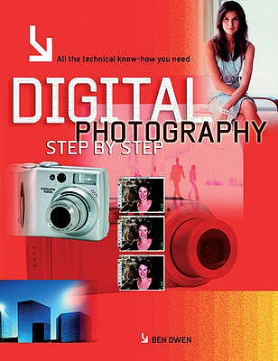 Digital Photography Step by Step: All the Technical Know-how You Need - Owen, Ben