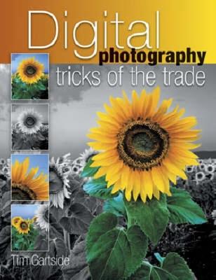 Digital Photography Tricks of the Trade - Gartside, Tim