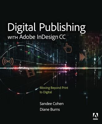 Digital Publishing with Adobe Indesign CC: Moving Beyond Print to Digital - Burns, Diane