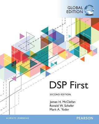Digital Signal Processing First, Global Edition - McClellan, James H., and Schafer, Ronald W., and Yoder, Mark A.