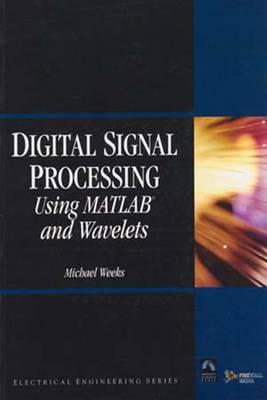 Digital Signal Processing Using MATLAB and Wavelets - Weeks, Michael