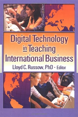 Digital Technology in Teaching International Business - Kaynak, Erdener, and Russow, Lloyd