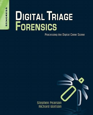 Digital Triage Forensics: Processing the Digital Crime Scene - Pearson, Stephen, and Watson, Richard