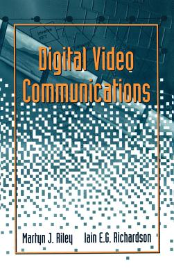 Digital Video Communications - Riley, Martyn J, and Richardson, Iain E G