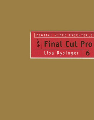 Digital Video Essentials: Apple Final Cut Pro 6 - Rysinger, Lisa
