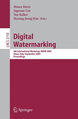 Digital Watermarking: 4th International Workshop, Iwdw 2005, Siena, Italy, September 15-17, 2005, Proceedings - Barni, Mauro (Editor), and Cox, Ingemar (Editor), and Kalker, Ton (Editor)