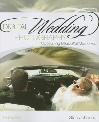 Digital Wedding Photography: Capturing Beautiful Memories - Johnson, Glen