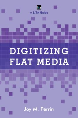 Digitizing Flat Media: Principles and Practices - Perrin, Joy M
