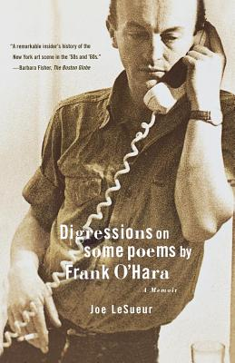 Digressions on Some Poems by Frank O'Hara: A Memoir - Lesueur, Joe