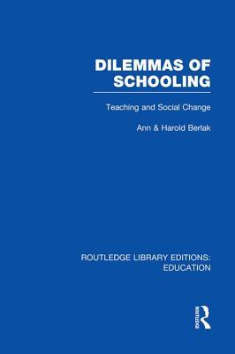 Dilemmas of Schooling: Teaching and Social Change - Berlak, Ann