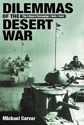 Dilemmas of the Desert War: The Libyan Campaign 1940-1942 - Carver, Michael