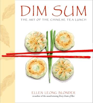Dim Sum: The Art of Chinese Tea Lunch: A Cookbook - Blonder, Ellen Leong