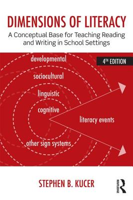 Dimensions of Literacy: A Conceptual Base for Teaching Reading and Writing in School Settings - Kucer, Stephen B