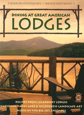 Dining at Great American Lodges: Recipes Frim Legendary Lodges, National Park Lore, Landscape Art, Music by the Big Sky Ensemble - O'Connor, Sharon