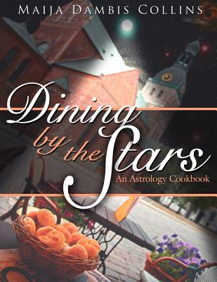 Dining by the Stars: An Astrology Cookbook - Collins, Maija Dambis