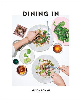 Dining in: Highly Cookable Recipes: A Cookbook - Roman, Alison